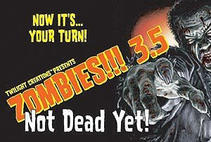 Zombies!!! 3.5: Not Dead Yet! by Twilight Creations, Inc.
